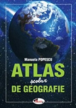 Atlas scolar de geografie/Manuela Popescu de la Aramis