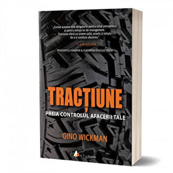 Tractiune. Preia controlul afacerii tale/Gino Wickman de la Act si Politon