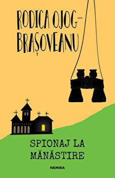 Spionaj la manastire (ed. 2019)/Rodica Ojog-Brasoveanu de la Nemira
