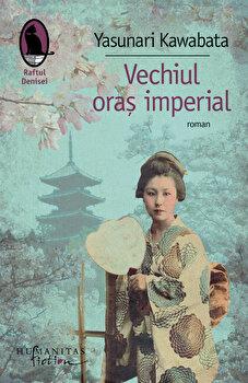 Vechiul oras imperial/Yasunari Kawabata de la Humanitas Fiction