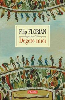 Degete mici. Editia VI-a/Filip Florian de la Polirom