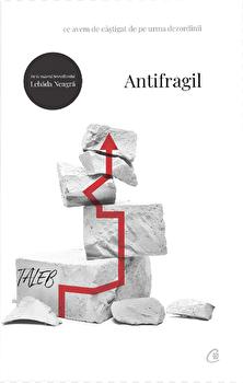 Antifragil. Ce avem de castigat de pe urma dezordinii/Nassim Nicholas Taleb de la Curtea Veche