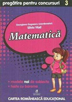 Matematica cls. a III-a pregatire pentru concursuri/Georgiana Gogoescu(Coord), Silvia Vlad de la Cartea Romaneasca