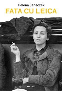 Fata cu Leica/Helena Janeczek de la Arthur