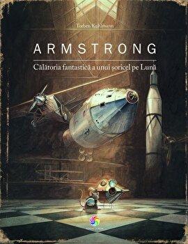 Armstrong. Calatoria fantastica a unui soricel pe luna/Torben Kuhlmann de la Corint