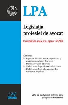 Legislatia profesiei de avocat. Editia a 2-a actualizata la 23 iulie 2019/Mircea Dub de la Rosetti International