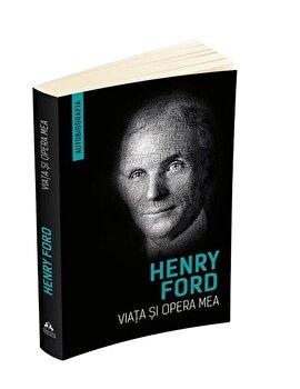 Viata si opera mea (Autobiografia Henry Ford)/Henry Ford de la Herald
