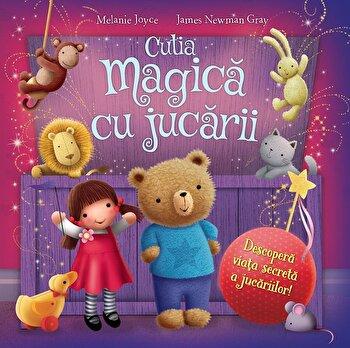 Cutia magica cu jucarii/Melanie Joyce, James Newman Gray de la Univers Enciclopedic Books