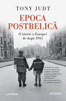 Epoca Postbelica. O isotrie a Europei de dupa 1945. Tony Judt/Tony Judt de la Litera