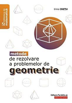 Metode de rezolvare a problemelor de geometrie/Irina Cretu de la Paralela 45