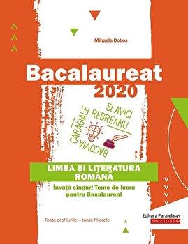 Bacalaureat 2020. Limba si literatura romana. Invata singur! Teme de lucru pentru bacalaureat. Toate profilurile – toate filierele/Mihaela Dobos de la Paralela 45