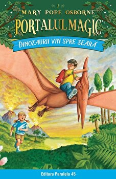 Dinozaurii vin spre seara. Portalul Magic nr. 1/Mary Pope Osborne