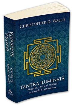 Tantra iluminata – Filosofia, istoria si practica unei traditii nemuritoare/Christopher D. Wallis de la Herald
