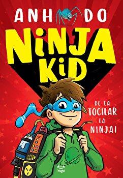 Ninja Kid. De la tocilar la Ninja!/Anh Do