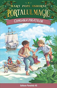 Comoara piratilor. Portalul Magic nr. 4/Mary Pope Osborne de la Paralela 45