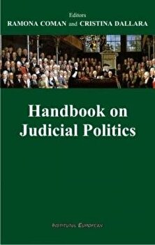 Handbook on judicial politics/Ramona Coman, Cristina Dallara de la Institutul European