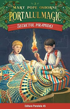 Secretul piramidei. Portalul Magic nr. 3/Mary Pope Osborne de la Paralela 45