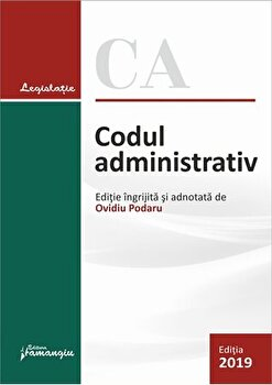 Codul administrativ. Actualizat la 10 iulie 2019/Ovidiu Podaru de la Hamangiu