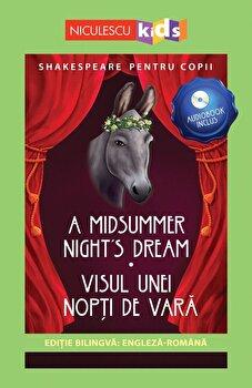 Shakespeare pentru copii – A Midsummer Night's Dream – Visul unei nopti de vara (editie bilingva: engleza-romana) – Audiobook inclus/Adaptare dupa William Shakespeare de la Niculescu