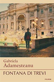 Fontana di Trevi (editia a II-a)/Gabriela Adamesteanu de la Polirom