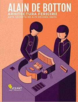 Arhitectura fericirii/Alain De Botton de la Vellant