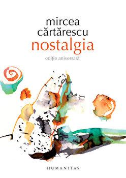 Nostalgia/Mircea Cartarescu de la Humanitas