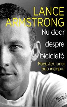 Nu doar despre bicicleta/Lance Armstrong de la Preda Publishing