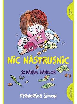 Nic Nastrusnic si dansul banilor/Francesca Simon