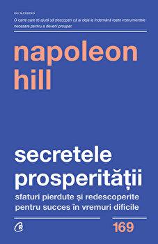 Secretele prosperitatii/Napoleon Hill de la Curtea Veche