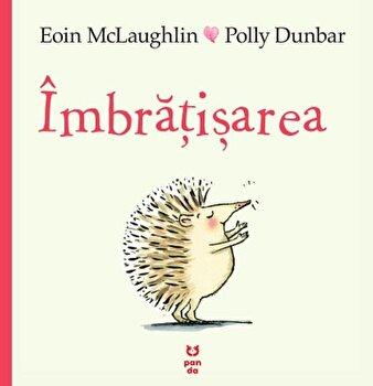 Imbratisarea/Eoin Mclaughlin, Polly Dunbar de la Pandora M
