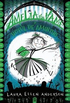 Amelia Von Vamp si hotul de amintiri/Laura Ellen Anderson de la Litera