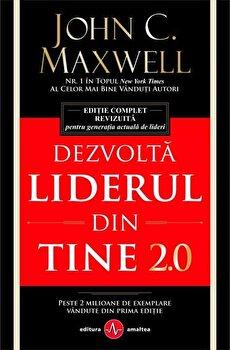 Dezvolta liderul din tine 2.0/John C. Maxwell