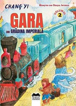 Gara din Gradina Imperiala – Volumul II. Monstrii din Orasul Interzis/Chang Yi, Meme Lu de la Ideea Europeana