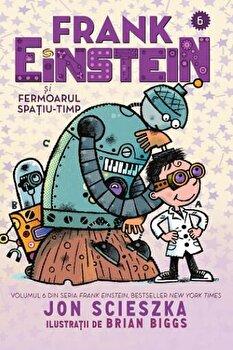 Frank Einstein si fermoarul spatiu-timp. Volumul 6 din seria Frank Einstein/Jon Scieszka de la Pandora M