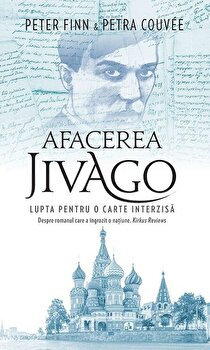 Afacerea Jivago. Lupta pentru o carte interzisa/Peter Finn, Petra Couvee