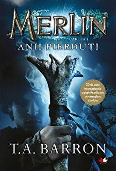 Merlin. Anii pierduti. Cartea I/T.A. Barron