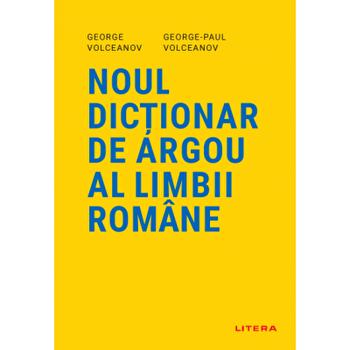Noul dictionar de argou al limbii romane/George Volceanov, George Paul Volceanov de la Litera