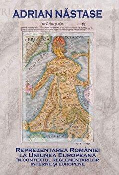 Reprezentarea Romaniei la Uniunea Euopeana in contextul reglementarilor interne si europene/Adrian Nastase de la Monitorul oficial R.A.