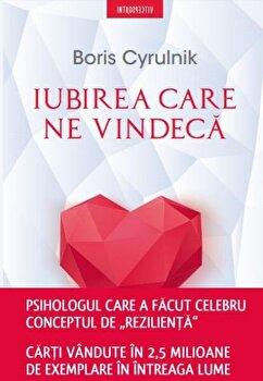 Iubirea care ne vindeca/Boris Cyrulnik