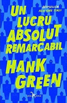 Un lucru absolut remarcabil/Hank Green de la Leda