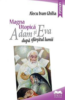 Magna utopica. Adam si Eva dupa sfarsitul lumi/Alecu Ivan Ghilia de la Ideea Europeana