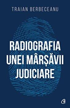 Radiografia unei marsavii judiciare/Traian Berbeceanu