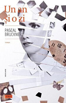Un an si o zi/Pascal Bruckner de la Trei