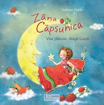 Zana Capsunica. Vise placute, draga Luna/Stefanie Dahle de la Univers Enciclopedic Books