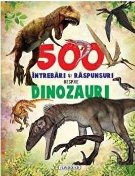 500 intrebari si raspunsuri despre dinozauri/*** de la Flamingo GD Impex