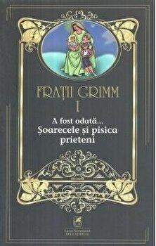Fratii grimm vol.1 a fost odata…soarecele si pisica prieteni/Fratii Grimm de la Cartea Romaneasca