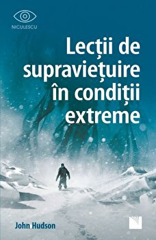 Lectii de supravietuire in conditii extreme/John Hudson de la Niculescu