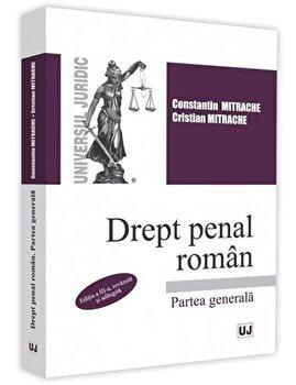 Drept penal roman. Partea generala. Editia a 3-a/Constantin Mitrache , Cristian Mitrache de la UNIVERSUL JURIDIC