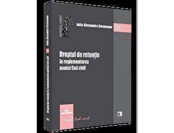 Dreptul de retentie in reglementarea noului Cod civil/Iulia Alexandra Bosneanu de la Universul Juridic