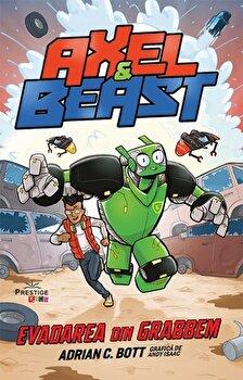 Axel si Beast – Evadarea din Grabbem/Adrian C. Bott de la Prestige Kids